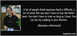 lot of people think Japanese food is difficult, a lot of work. But ...