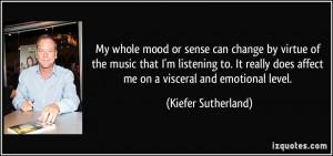 ... does affect me on a visceral and emotional level. - Kiefer Sutherland