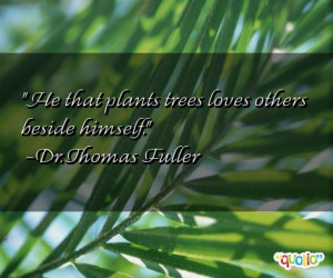 600 quotes about trees follow in order of popularity. Be sure to ...