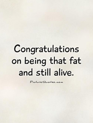 Congratulations Quotes Insulting Quotes Fat Quotes