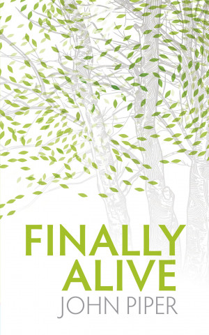 1507 large image Book Review Fridays: Finally Alive by John Piper
