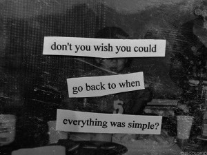 quote #quotes #go back #i need a time machine #simpler #simple