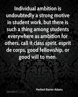 Individual ambition is undoubtedly a strong motive in student work ...