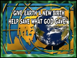 Give Earth A New Birth Help Save What God Gave - Robert Prol