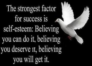 The strongest factor for success is self-esteem;