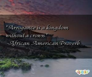 Arrogance is a kingdom without a crown .