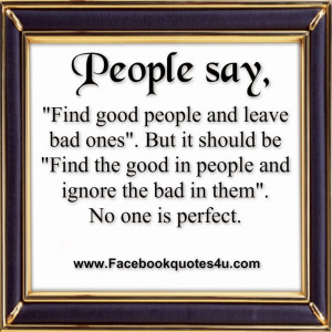 people say find good people and leave bad ones but