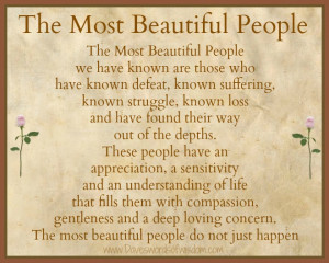 The most beautiful people we have known are those who
