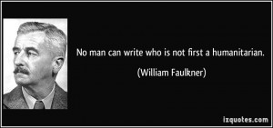 Humanitarian Quotes More william faulkner quotes