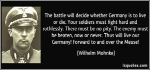 whether Germany is to live or die. Your soldiers must fight hard ...
