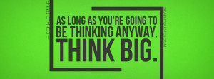 Think Big Quotes http://graphyquotes.com/2013/03/think-big/