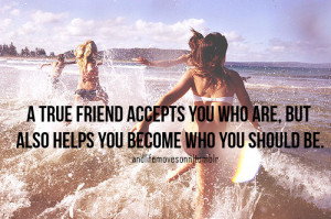 ... Who Are But Also Helps You Become Who You Should Be - Friendship Quote