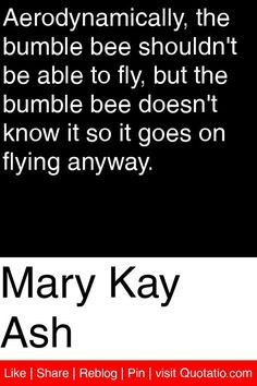 ... bee doesn t know it so it goes on flying anyway # quotations # quotes