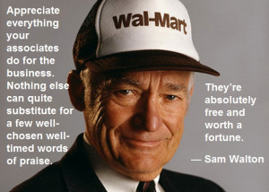 ... praise. They're absolutely free and worth a fortune. — Sam Walton