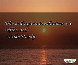 The willingness to volunteer is a selfless act.
