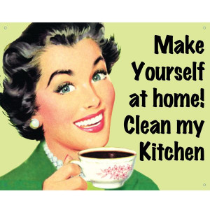 Clean My Kitchen Retro Humor Tin Sign ♥ + more whimsical & retro ...