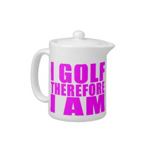 Funny Girl Golfers Quotes : I Golf therefore I am
