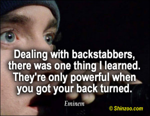 Dealing with backstabbers, there was one thing I learned. They're ...