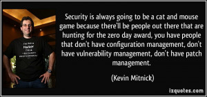 Security is always going to be a cat and mouse game because there'll ...