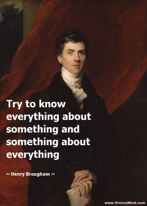 ... something about everything - Henry Brougham Quotes - StatusMind.com