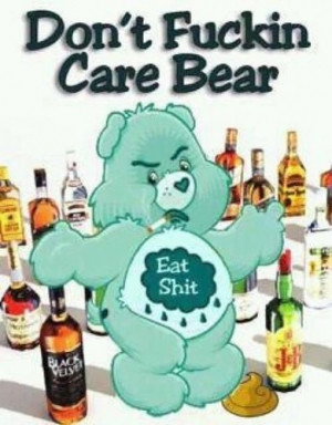 found one!! a don't fucking care bear! si! his name is eat shit ...