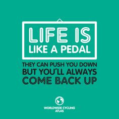 The cycle of life... keep your chin up and your rubber side down! More
