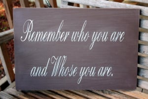 Wood Sign, Remember who you are and whose you are, Religious quote ...