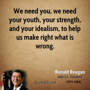 We need you, we need your youth, your strength, and your idealism, to ...