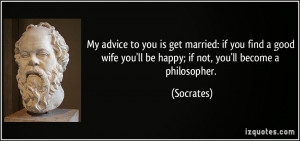 quote-my-advice-to-you-is-get-married-if-you-find-a-good-wife-you-ll ...
