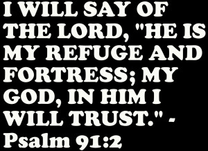 Bible Quote – He is my Refuge and Fortress