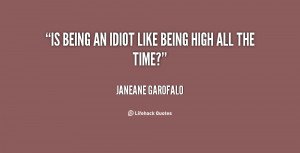 quote-Janeane-Garofalo-is-being-an-idiot-like-being-high-15923.png