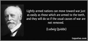 move toward war just as easily as those which are armed to the teeth ...
