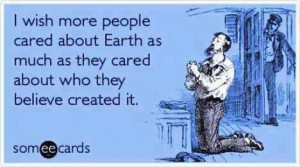 wish more people cared about earth as much as they cared about who ...