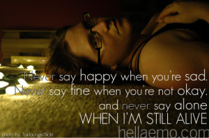 never say happy when you're sad never say fine when you're not okay ...