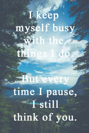 ... you-honest-quotes-about-grief-every-time-i-pause-i-still-think-of-you