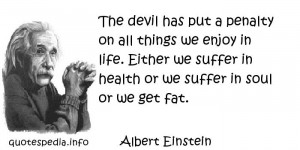 The devil has put a penalty on all things we enjoy in life. Either we ...