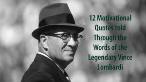 ... Quotes told Through the Words of the Legendary Vince Lombardi