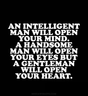 An intelligent man will open your mind. A handsome man will open your ...