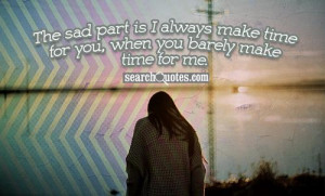 ... part is I always make time for you, when you barely make time for me