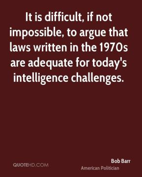 It is difficult, if not impossible, to argue that laws written in the ...