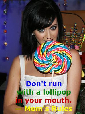 Mom's Rule #1: Don't Run with a Lollipop in Your Mouth.