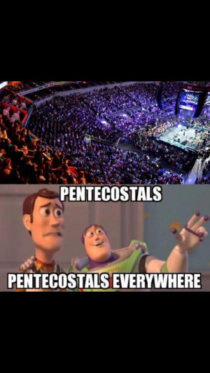Pentecostals everywhere haha I love this one