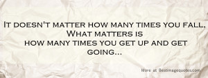 It doesn't matter how many times you fall. What matters is how many ...
