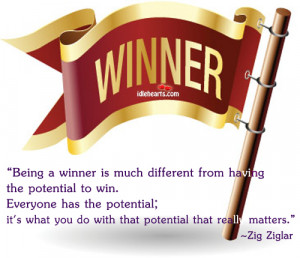 Being a winner is much different from having the potential to win.