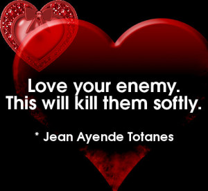 LOVE YOUR ENEMY.....