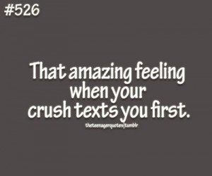 ... when your crush texts you first.for more follow: teenager quotes
