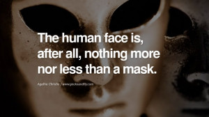 ... mask. - Agatha Christie Quotes on Wearing a Mask and Hiding Oneself