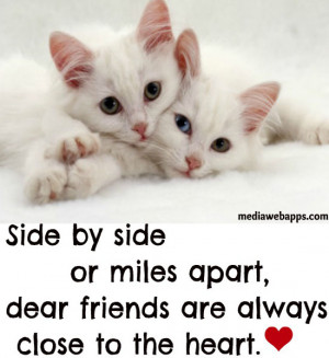 Side by side or miles apart, dear friends are always close to the ...