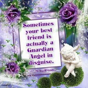 more Quotes about Sometimes your best friend actually a Guardian Angel ...