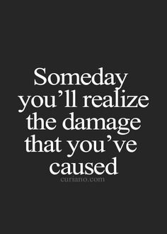 hope that some day you see the damage you've done to the people ...